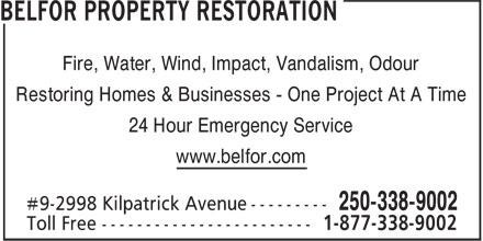 Belfor (250-338-9002) - Display Ad - Fire, Water, Wind, Impact, Vandalism, Odour Restoring Homes & Businesses - One Project At A Time 24 Hour Emergency Service www.belfor.com