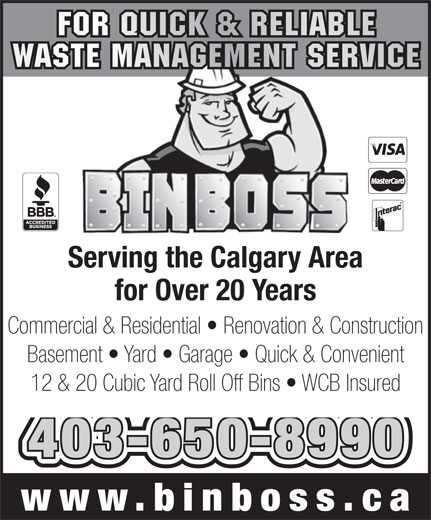 Bin Boss (403-650-8990) - Annonce illustrée======= - Serving the Calgary Area for Over 20 Years Commercial & Residential   Renovation & Construction Basement   Yard   Garage   Quick & Convenient 12 & 20 Cubic Yard Roll Off Bins   WCB Insured 403-650-8990 www.binboss.c
