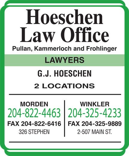 Pullan Kammerloch Frohlinger (204-822-4463) - Annonce illustrée======= - 326 STEPHEN 2-507 MAIN ST. Hoeschen Law Office Pullan, Kammerloch and Frohlinger LAWYERS G.J. HOESCHEN 2 LOCATIONS MORDEN WINKLER 204-822-4463204-325-4233 FAX 204-822-6416 FAX 204-325-9889