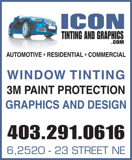 Icon Tinting & Graphics (403-291-0616) - Annonce illustrée======= - .COM AUTOMOTIVE   RESIDENTIAL   COMMERCIAL WINDOW TINTING 3M PAINT PROTECTION GRAPHICS AND DESIGN 403.291.0616 6,2520 - 23 STREET NE TINTING AND GRAPHICS