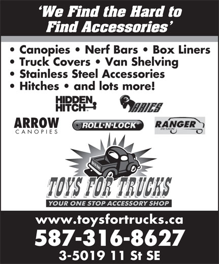 Toys For Trucks Inc (403-207-9267) - Display Ad - ARROW CANOPIE www.toysfortrucks.ca 587-316-8627 3-5019 11 St SE `We Find the Hard to Find Accessories Canopies   Nerf Bars   Box Liners Truck Covers   Van Shelving Stainless Steel Accessories Hitches   and lots more!