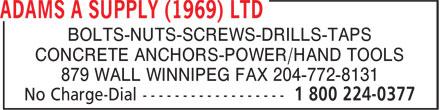 Adams A Supply (1969) Ltd (1-800-224-0377) - Annonce illustrée======= - CONCRETE ANCHORS-POWER/HAND TOOLS 879 WALL WINNIPEG FAX 204-772-8131 BOLTS-NUTS-SCREWS-DRILLS-TAPS BOLTS-NUTS-SCREWS-DRILLS-TAPS CONCRETE ANCHORS-POWER/HAND TOOLS 879 WALL WINNIPEG FAX 204-772-8131