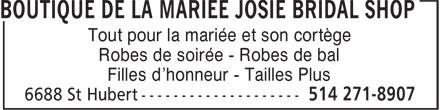 Boutique de la Mariée Josie Bridal Shop (514-271-8907) - Display Ad - Tout pour la mariée et son cortège Robes de soirée - Robes de bal Filles d'honneur - Tailles Plus