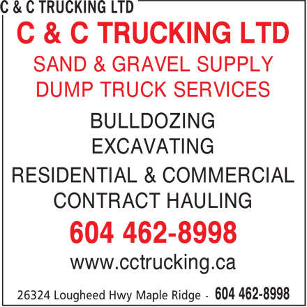 C & C Trucking Ltd (604-462-8998) - Display Ad - SAND & GRAVEL SUPPLY C & C TRUCKING LTD DUMP TRUCK SERVICES BULLDOZING EXCAVATING RESIDENTIAL & COMMERCIAL CONTRACT HAULING 604 462-8998 www.cctrucking.ca