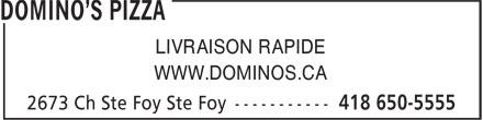 Domino's Pizza (418-650-5555) - Annonce illustrée======= - LIVRAISON RAPIDE WWW.DOMINOS.CA LIVRAISON RAPIDE WWW.DOMINOS.CA