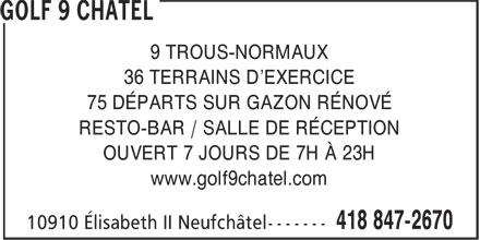 Golf 9 Chatel (418-847-2670) - Annonce illustrée======= - www.golf9chatel.com OUVERT 7 JOURS DE 7H À 23H 9 TROUS-NORMAUX 36 TERRAINS D'EXERCICE 75 DÉPARTS SUR GAZON RÉNOVÉ RESTO-BAR / SALLE DE RÉCEPTION