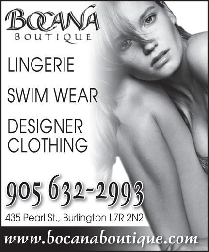 Bocana Boutique (905-632-2993) - Display Ad - LINGERIE SWIM WEAR DESIGNER CLOTHING 905 632-2993 435 Pearl St., Burlington L7R 2N2435 Pearl StBurlingto 2N2n L7R www.bocanaboutique.com SWIM WEAR DESIGNER CLOTHING 905 632-2993 435 Pearl St., Burlington L7R 2N2435 Pearl StBurlingto 2N2n L7R www.bocanaboutique.com LINGERIE