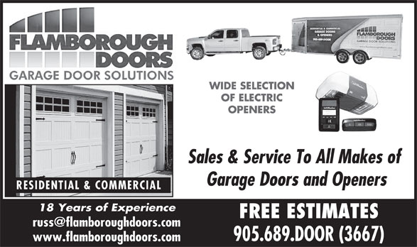 Flamborough Doors (905-689-3667) - Display Ad - Sales & Service To All Makes of Garage Doors and Openers RESIDENTIAL & COMMERCIAL 18 Years of Experience FREE ESTIMATES 905.689.DOOR (3667) www.flamboroughdoors.com OPENERS OF ELECTRIC WIDE SELECTION