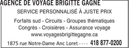 Agence de Voyages Brigitte Gagné (418-877-0200) - Annonce illustrée======= - SERVICE PERSONNALISÉ À JUSTE PRIX Forfaits sud - Circuits - Groupes thématiques Congrès - Croisières - Assurance voyage www.voyagesbrigittegagne.ca