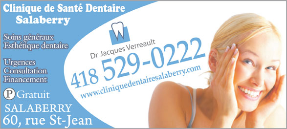 Clinique de Santé Dentaire Salaberry (418-529-0222) - Display Ad - LaissezVousSourire.com Clinique de Santé Dentaire Salaberry Soins générauxSoins généraux Esthétique dentaireEsthétique dentaire UrgencesUrgences ConsultationConsultation 529-0222 FinancementFinancement 418 Gratuit www.cliniquedentairesalaberry.com