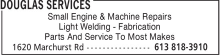 Douglas Services Small Engine & Machine Repairs (613-818-3910) - Display Ad - Small Engine & Machine Repairs Light Welding - Fabrication Parts And Service To Most Makes Light Welding - Fabrication Parts And Service To Most Makes Small Engine & Machine Repairs