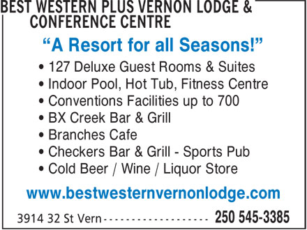 """Best Western Plus (1-877-772-3297) - Annonce illustrée======= - """"A Resort for all Seasons!"""" • 127 Deluxe Guest Rooms & Suites • Indoor Pool, Hot Tub, Fitness Centre • Conventions Facilities up to 700 • BX Creek Bar & Grill • Branches Cafe • Checkers Bar & Grill - Sports Pub • Cold Beer / Wine / Liquor Store www.bestwesternvernonlodge.com"""