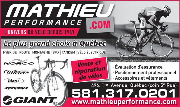 Mathieu Performance.com (418-524-2650) - Annonce illustrée======= - · Évaluation d assurance réparation · Positionnement professionnel · Accessoires et vêtements de vélos VÉLO INTELLIGENT re 496, 1  Avenue, Québec (coin 5 Rue) STEVENS BI 581.317.0201581.317.0201 www.mathieuperformance.com L UNIVERS DU VÉLO DEPUIS 1941 Le plus grand choix à Québec HYBRIDE ROUTE MONTAGNE BMX TANDEM VÉLO ÉLECTRIQUE Vente et