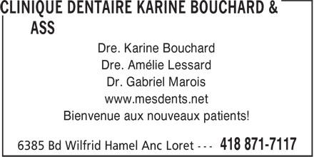 Clinique Dentaire Karine Bouchard & ass (418-871-7117) - Display Ad - Dre. Karine Bouchard Dre. Amélie Lessard Dr. Gabriel Marois www.mesdents.net Bienvenue aux nouveaux patients!