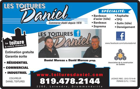 Les Toitures Daniel Inc (819-478-2144) - Annonce illustrée======= - SPÉCIALITÉ: Asphalte Bardeaux d'acier (tôle) TPO Bardeaux Commerce établi depuis 1976 Solin (tôle) Soprema Deneigement www.facebook.com/toituresdaniel à Estimation gratuite Garantie écrite Daniel Moreau & David Moreau prop. RÉSIDENTIEL COMMERCIAL INDUSTRIEL www.toituresdaniel.com COUVREUR 2260, Letendre, Drummondville LICENCE RBQ : 2313-7219-49 PERMIS O.P.C. 117443 DANIEL TOITURES 819.478.2144