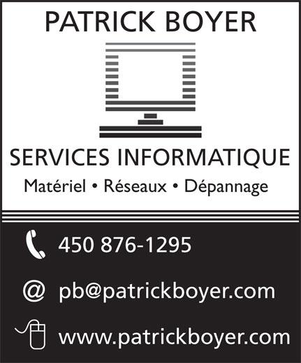 Informatique Patrick Boyer (450-321-0525) - Annonce illustrée======= - PATRICK BOYER SERVICES INFORMATIQUE Matériel   Réseaux   Dépannage 450 876-1295 www.patrickboyer.com