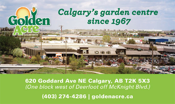 Golden Acre Garden Centre (403-274-4286) - Display Ad - 620 Goddard Ave NE Calgary, AB T2K 5X3 (One block west of Deerfoot off McKnight Blvd.) (403) 274-4286 goldenacre.ca