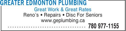 Greater Edmonton Plumbing (780-977-1155) - Display Ad - Great Work & Great Rates Reno's • Repairs • Disc For Seniors www.geplumbing.ca Great Work & Great Rates www.geplumbing.ca Reno's • Repairs • Disc For Seniors