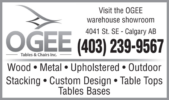 Ogee Tables & Chairs Inc (403-239-9567) - Annonce illustrée======= - Visit the OGEE warehouse showroom 4041 St. SE - Calgary AB (403) 239-9567 Wood   Metal   Upholstered   Outdoor Stacking   Custom Design   Table Tops Tables Bases