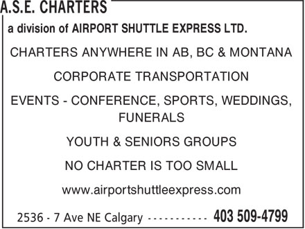 Airport Shuttle Express (403-509-4799) - Display Ad - a division of AIRPORT SHUTTLE EXPRESS LTD. CHARTERS ANYWHERE IN AB, BC & MONTANA CORPORATE TRANSPORTATION EVENTS - CONFERENCE, SPORTS, WEDDINGS, FUNERALS YOUTH & SENIORS GROUPS NO CHARTER IS TOO SMALL www.airportshuttleexpress.com