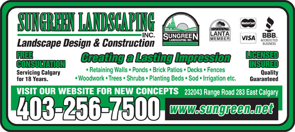 Sungreen Landscaping Inc (403-256-7500) - Annonce illustrée======= - INSURED Retaining Walls   Ponds   Brick Patios   Decks   Fences Servicing Calgary Quality Woodwork   Trees   Shrubs   Planting Beds   Sod   Irrigation etc. for 18 Years. Guaranteed VISIT OUR WEBSITE FOR NEW CONCEPTS 232043 Range Road 283 East Calgary www.sungreen.net 403-256-7500 SUNGREEN LANDSCAPING INC. Landscape Design & Construction FREE LICENSED Creating a Lasting Impression CONSULTATION