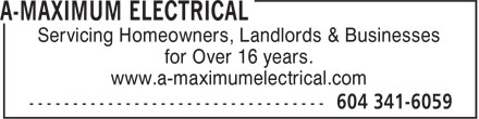 A-Maximum Electrical (604-341-6059) - Display Ad - Servicing Homeowners, Landlords & Businesses for Over 16 years. www.a-maximumelectrical.com Servicing Homeowners, Landlords & Businesses for Over 16 years. www.a-maximumelectrical.com