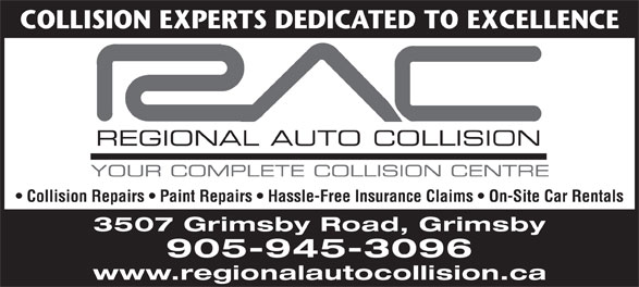 Regional Auto Collision (905-945-3096) - Annonce illustrée======= - COLLISION EXPERTS DEDICATED TO EXCELLENCE Collision Repairs   Paint Repairs   Hassle-Free Insurance Claims   On-Site Car Rentals COLLISION EXPERTS DEDICATED TO EXCELLENCE Collision Repairs   Paint Repairs   Hassle-Free Insurance Claims   On-Site Car Rentals 3507 Grimsby Road, Grimsby 905-945-3096 www.regionalautocollision.ca 3507 Grimsby Road, Grimsby 905-945-3096 www.regionalautocollision.ca