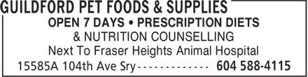 Guildford Pet Foods & Supplies (604-588-4115) - Display Ad - OPEN 7 DAYS • PRESCRIPTION DIETS & NUTRITION COUNSELLING Next To Fraser Heights Animal Hospital OPEN 7 DAYS • PRESCRIPTION DIETS & NUTRITION COUNSELLING Next To Fraser Heights Animal Hospital