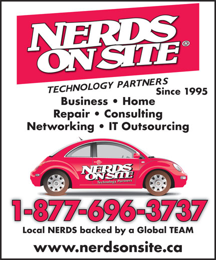 Nerds On Site (1-877-696-3737) - Display Ad - Since 1995 Business   Home Repair   Consulting Networking   IT Outsourcing 1-877-696-3737 Local NERDS backed by a Global TEAM www.nerdsonsite.ca