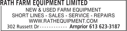 Rath Farm Equipment Limited (613-623-3187) - Display Ad - NEW & USED FARM EQUIPMENT SHORT LINES - SALES - SERVICE - REPAIRS WWW.RATHEQUIPMENT.COM NEW & USED FARM EQUIPMENT SHORT LINES - SALES - SERVICE - REPAIRS WWW.RATHEQUIPMENT.COM