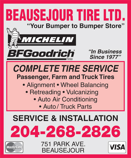 Beausejour Tire Ltd (204-268-2826) - Annonce illustrée======= - Your Bumper to Bumper Store In Business Since 1977 COMPLETE TIRE SERVICE Passenger, Farm and Truck Tires Alignment   Wheel Balancing Retreading   Vulcanizing Auto Air Conditioning Auto / Truck Parts SERVICE & INSTALLATION 204-268-2826 751 PARK AVE. BEAUSEJOUR