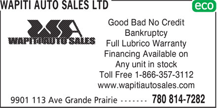 Wapiti Auto Sales Ltd (780-814-7282) - Display Ad - Good Bad No Credit Bankruptcy Full Lubrico Warranty Financing Available on Any unit in stock Toll Free 1-866-357-3112 www.wapitiautosales.com