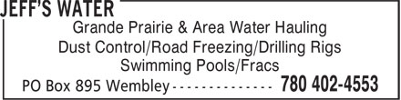 Jeff's Water (780-402-4553) - Display Ad - Grande Prairie & Area Water Hauling Dust Control/Road Freezing/Drilling Rigs Swimming Pools/Fracs