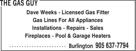 The Gas Guy (905-637-7794) - Annonce illustrée======= - Dave Weeks - Licensed Gas Fitter Gas Lines For All Appliances Installations - Repairs - Sales Fireplaces - Pool & Garage Heaters