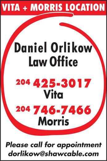 Daniel Orlikow Law Office (204-425-3017) - Annonce illustrée======= - VITA + MORRIS LOCATION 204 425-3017 Vita 204 746-7466 Morris Please call for appointment