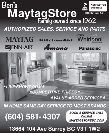 Ben's Maytag Store (604-581-4307) - Annonce illustrée======= - AUTHORIZED SALES, SERVICE AND PARTS LIVE SHOWROOM COMPETITIVE PRICES VALUE ADDED SERVICE IN HOME SAME DAY SERVICE TO MOST BRANDS BOOK A SERVICE CALL ONLINE (604) 581-4307 MAYTAGSTOREBC.COM 13664 104 Ave Surrey BC V3T 1W2