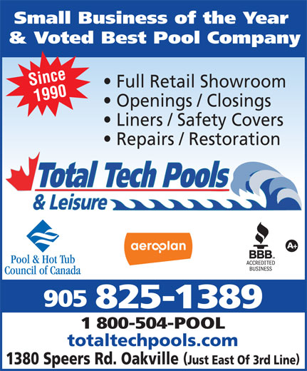 Total Tech Pools & Leisure (905-825-1389) - Annonce illustrée======= - Small Business of the Year & Voted Best Pool Company Since Full Retail Showroom 1990 Openings / Closings Liners / Safety Covers Repairs / Restoration 905 825-1389 1 800-504-POOL totaltechpools.com 1380 Speers Rd. Oakville Just East Of 3rd Line