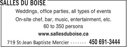 Salles De Réception Du Boisé Inc (450-691-3444) - Annonce illustrée======= - Weddings, office parties, all types of events On-site chef, bar, music, entertainment, etc. 60 to 350 persons www.sallesduboise.ca Weddings, office parties, all types of events On-site chef, bar, music, entertainment, etc. 60 to 350 persons www.sallesduboise.ca