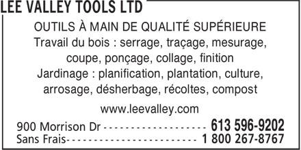 Lee Valley Tools Ltd (613-596-9202) - Annonce illustrée======= - Travail du bois : serrage, traçage, mesurage, coupe, ponçage, collage, finition Jardinage : planification, plantation, culture, arrosage, désherbage, récoltes, compost www.leevalley.com OUTILS À MAIN DE QUALITÉ SUPÉRIEURE