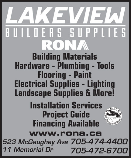 Rona (705-474-4400) - Display Ad - Building Materials Hardware - Plumbing - Tools Flooring - Paint Electrical Supplies - Lighting Landscape Supplies & More! Installation Services Project Guide Financing Available