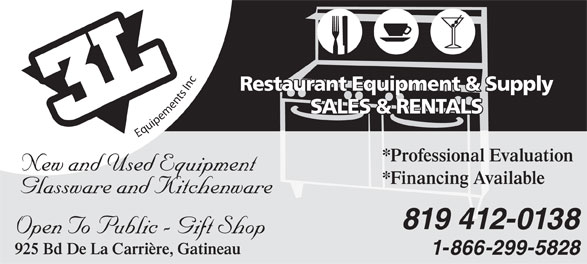 Equipment 3L (819-777-9614) - Annonce illustrée======= - Restaurant Equipment & Supply taurant Equipment & S SALES & RENTALS SATANR& S &SALES & RENTALSS LEELASSALES&RENTAS&RENS&R Equipements Inc *Professional ofessional Evaluation New and Used EquipmentNew and Us qp *Financing Available Glassware and Kitchenware 412-0138819 Open To Public - Gift Shop 925 Bd De La Carrière, Gatineau 1-866-299-5828