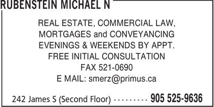 Rubenstein Michael N (905-525-9636) - Display Ad - MORTGAGES and CONVEYANCING EVENINGS & WEEKENDS BY APPT. FREE INITIAL CONSULTATION FAX 521-0690 REAL ESTATE, COMMERCIAL LAW,