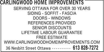 Carlingwood Home Improvements (613-828-7272) - Annonce illustrée======= - SERVING OTTAWA FOR OVER 30 YEARS SIDING - SOFFIT - FASCIA DOORS - WINDOWS REFERENCES PROVIDED SENIOR DISCOUNTS LIFETIME LABOUR GUARANTEE FREE ESTIMATE WWW.CARLINGWOODHOMEIMPROVEMENTS.COM