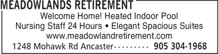 Meadowlands Retirement (905-304-1968) - Display Ad - Welcome Home! Heated Indoor Pool Nursing Staff 24 Hours • Elegant Spacious Suites www.meadowlandretirement.com Welcome Home! Heated Indoor Pool Nursing Staff 24 Hours • Elegant Spacious Suites www.meadowlandretirement.com