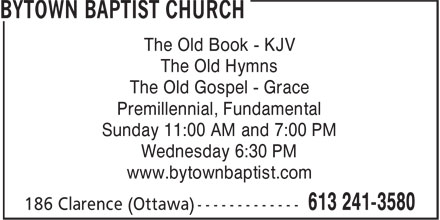 Timothy Peachman (613-241-3580) - Annonce illustrée======= - Premillennial, Fundamental The Old Book - KJV The Old Hymns The Old Gospel - Grace Sunday 11:00 AM and 7:00 PM Wednesday 6:30 PM www.bytownbaptist.com