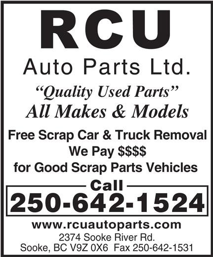 RCU Auto Parts Ltd (250-642-1524) - Display Ad - Quality Used Parts All Makes & Models Free Scrap Car & Truck Removal We Pay $$$$ for Good Scrap Parts Vehicles Call 250-642-1524 www.rcuautoparts.com 2374 Sooke River Rd. Sooke, BC V9Z 0X6  Fax 250-642-1531 Auto Parts Ltd.