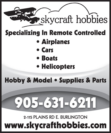 Skycraft Hobbies (905-631-6211) - Display Ad - Specializing In Remote Controlled Airplanes Cars Boats  Boats Helicopters  Helicopters Hobby & Model   Supplies & Parts 905-631-6211 2-115 PLAINS RD E. BURLINGTON www.skycrafthobbies.com