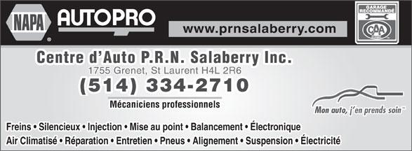 Centre D'Auto P.R.N. Salaberry Inc. (514-334-2710) - Annonce illustrée======= - www.prnsalaberry.com Centre d Auto P.R.N. Salaberry Inc. 1755 Grenet, St Laurent H4L 2R6 (514) 334-2710 Mécaniciens professionnels TM Mon auto, j en prends soin Freins   Silencieux   Injection   Mise au point   Balancement   Électronique Air Climatisé   Réparation   Entretien   Pneus   Alignement   Suspension   Électricité