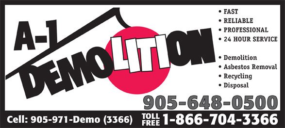 A 1 Demolition (905-648-0500) - Annonce illustrée======= - FAST RELIABLE PROFESSIONAL 24 HOUR SERVICE Demolition Asbestos Removal Recycling Disposal 905-648-0500 TOLL Cell: 905-971-Demo (3366) 1-866-704-3366 FREE FAST RELIABLE PROFESSIONAL 24 HOUR SERVICE Demolition Asbestos Removal Recycling Disposal 905-648-0500 TOLL Cell: 905-971-Demo (3366) 1-866-704-3366 FREE