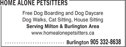 Home Alone Petsitters (905-332-8638) - Display Ad - Free Dog Boarding and Dog Daycare Dog Walks, Cat Sitting, House Sitting Serving Milton & Burlington Area www.homealonepetsitters.ca --------------------------